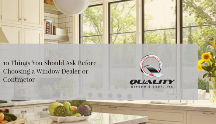 10 Things You Should Ask Before Choosing a Window Dealer or Contractor
